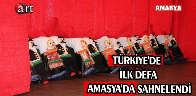 TÜRKİYE'DE İLK DEFA AMASYA'DA SAHNELENDİ