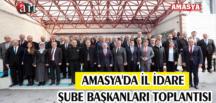 AMASYA'DA İL İDARE ŞUBE BAŞKANLARI TOPLANTISI