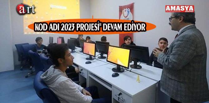 """KOD ADI 2023 PROJESİ"""" DEVAM EDİYOR"""