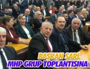 BAŞKAN SARI, MHP GRUP TOPLANTISINA KATILDI