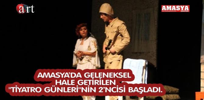 """AMASYA'DA GELENEKSEL HALE GETİRİLEN """"TİYATRO GÜNLERİ""""NİN 2'NCİSİ BAŞLADI."""