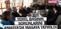 YEREL BASININ SORUNLARINI AMASYA'DA MASAYA YATIRILDI