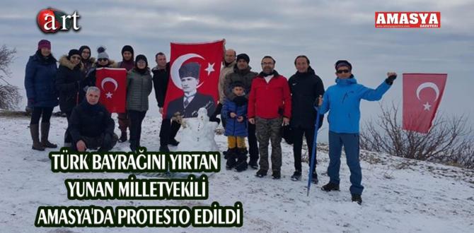 TÜRK BAYRAĞINI YIRTAN YUNAN MİLLETVEKİLİ AMASYA'DA PROTESTO EDİLDİ