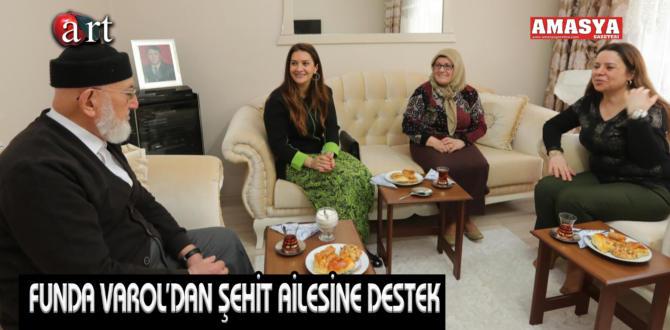 FUNDA VAROL'DAN ŞEHİT AİLESİNE DESTEK