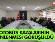 OTOBÜS KAZALARININ ÖNLENMESİ GÖRÜŞÜLDÜ