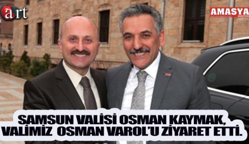 SAMSUN VALİSİ OSMAN KAYMAK, VALİMİZ  OSMAN VAROL'U ZİYARET ETTİ