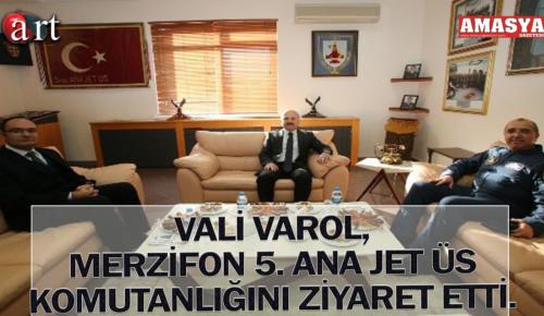 VALİ VAROL, MERZİFON 5. ANA JET ÜS KOMUTANLIĞINI ZİYARET ETTİ