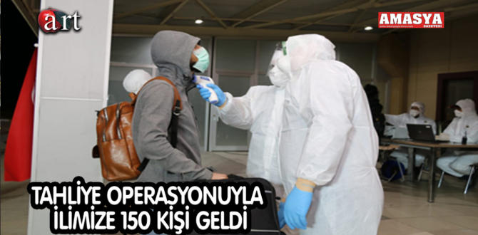 TAHLİYE OPERASYONUYLA İLİMİZE 150 KİŞİ GELDİ