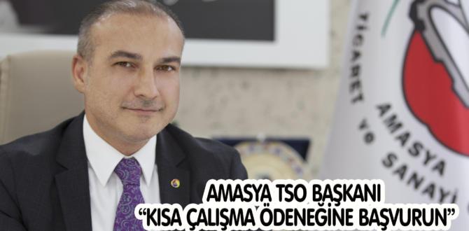 """AMASYA TSO BAŞKANI """"KISA ÇALIŞMA ÖDENEĞİNE BAŞVURUN"""""""
