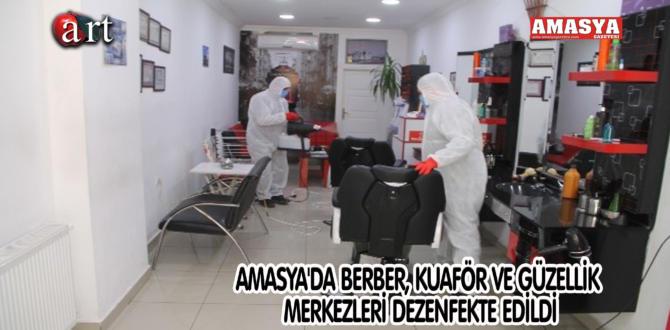 AMASYA'DA BERBER, KUAFÖR VE GÜZELLİK MERKEZLERİ DEZENFEKTE EDİLDİ