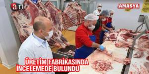 ÜRETİM FABRİKASINDA İNCELEMEDE BULUNDU