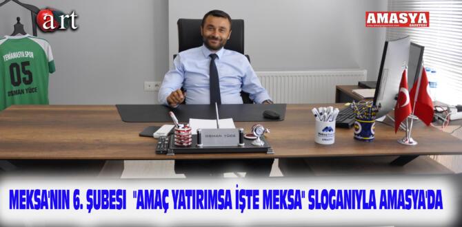 """MEKSA'nın 6. Şubesi""""AMAÇ YATIRIMSA İŞTE MEKSA"""" sloganıyla Amasya'da"""