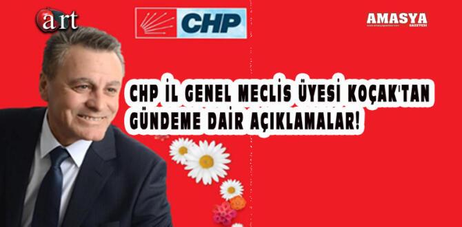 CHP İL GENEL MECLİS ÜYESİ KOÇAK'TAN GÜNDEME DAİR AÇIKLAMALAR!