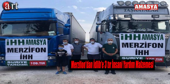 Merzifon'dan İdlib'e 3 tır İnsani Yardım Malzemesi
