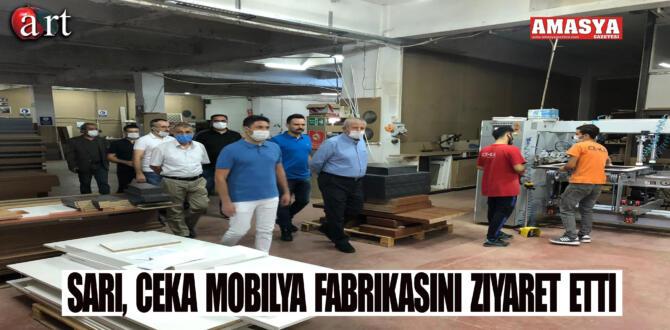 Sarı, CEKA Mobilya Fabrikasını Ziyaret Etti