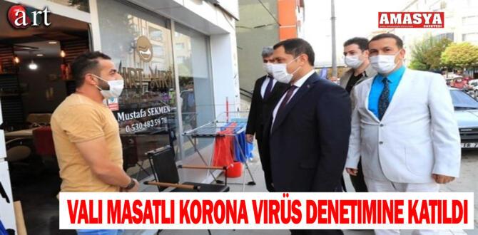 Vali Masatlı korona virüs denetimine katıldı