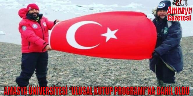 "Amasya Üniversitesi ""Ulusal Kutup Programı""na dahil oldu"