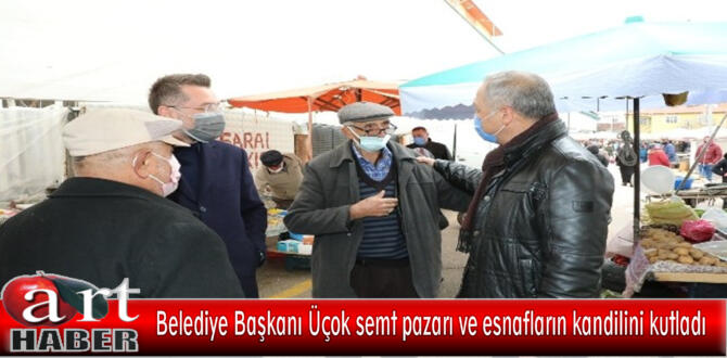 Belediye Başkanı Üçok semt pazarı ve esnafların kandilini kutladı