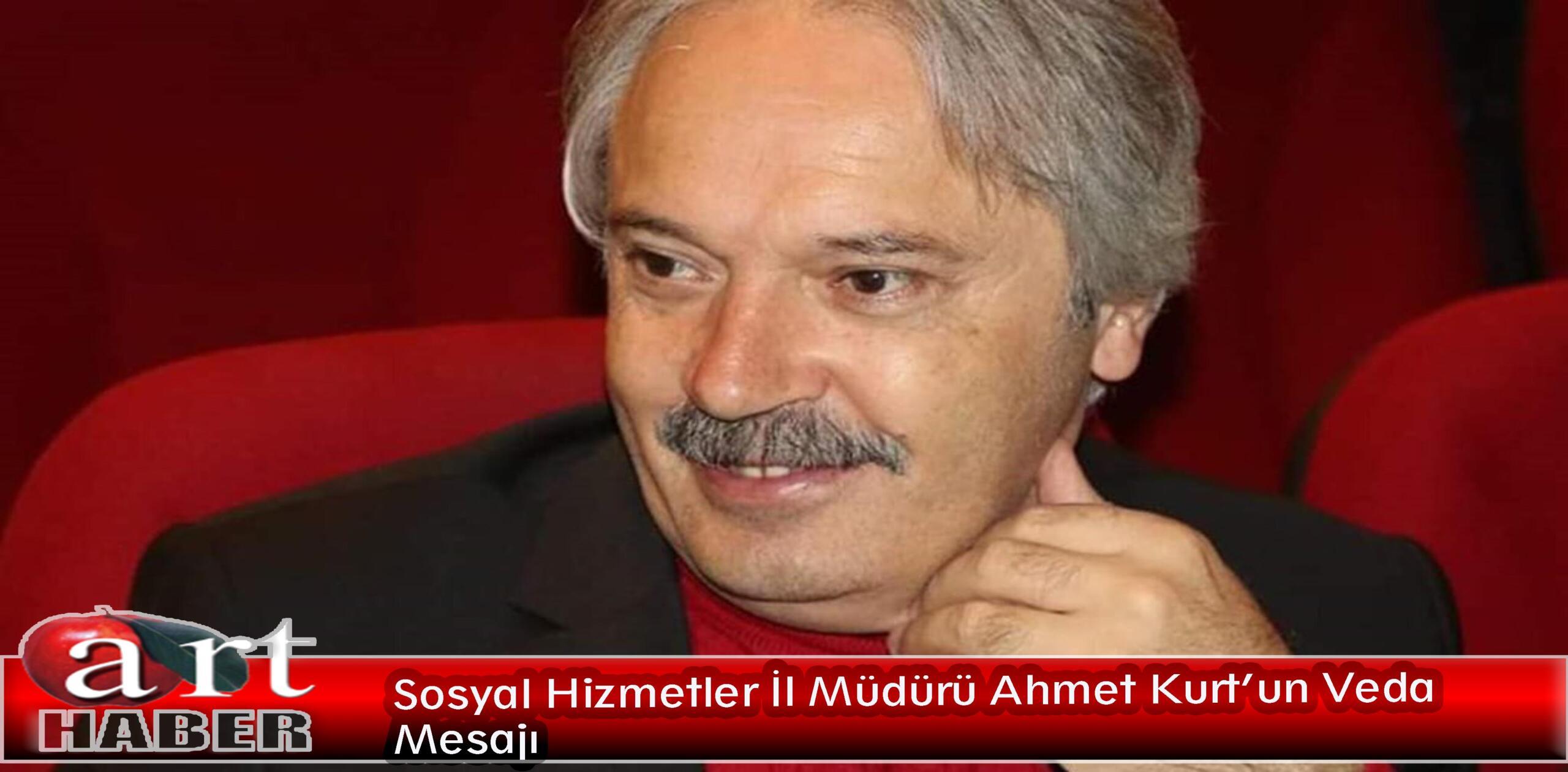 Sosyal Hizmetler İl Müdürü Ahmet Kurt'un Veda Mesajı