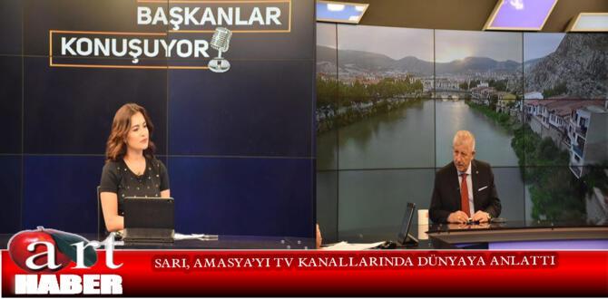SARI, AMASYA'YI TV KANALLARINDA DÜNYAYA ANLATTI
