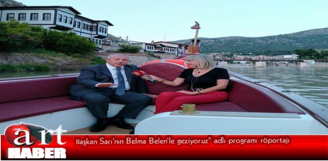 """Başkan Sarı'nın Belma Belen'le geziyoruz"""" adlı programı röportajı"""