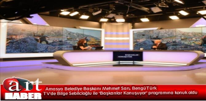 """Amasya Belediye Başkanı Mehmet Sarı, BengüTürk TV'de Bilge Sebilcioğlu ile """"Başkanlar Konuşuyor"""" programına konuk oldu"""