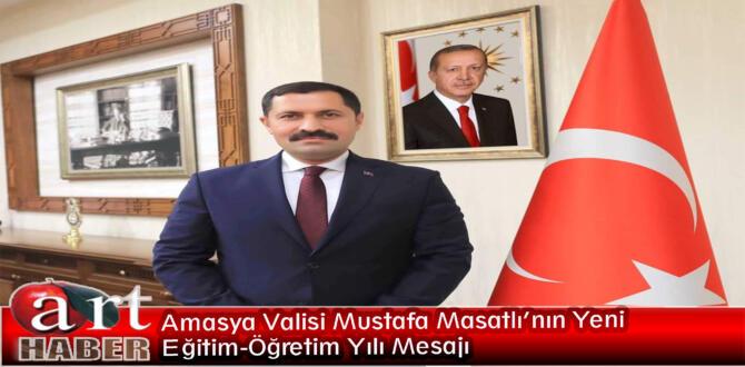 Amasya Valisi Mustafa Masatlı'nın Yeni Eğitim-Öğretim Yılı Mesajı